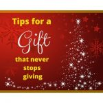 Tips for a gift that never stops giving